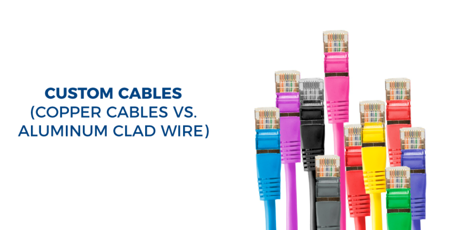 Custom Cables (copper cables vs. aluminum clad wire)