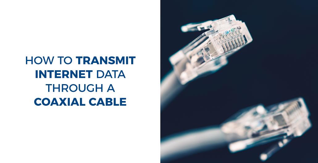 How to transmit Internet data through a coaxial cable