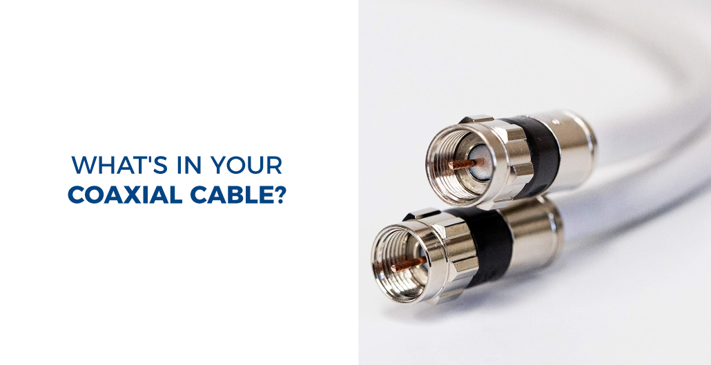 What's in Your Coaxial Cable?