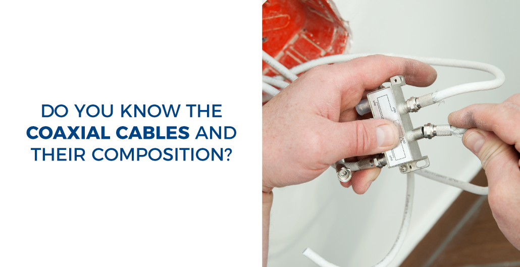 Do you know the coaxial cables and their composition?