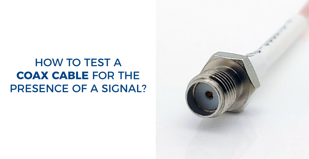 How to test a coax cable for the presence of a signal?